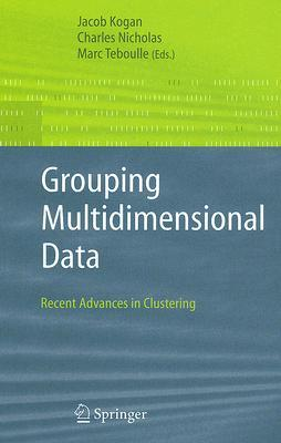 Grouping Multidimensional Data: Recent Advances in Clustering Jacob Kogan