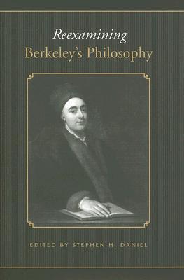 Reexamining Berkeleys Philosophy Stephen H. Daniel