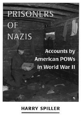 Prisoners of Nazis: Accounts American POWs in World War II by Harry Spiller