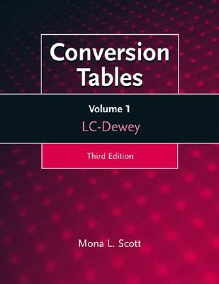 Conversion Tables, 3rd Edition: Set- Dewey-LC (volume 2), LC-Dewey (volume 1), Subject Headings, LC and Dewey (volume 3)  by  Mona Scott