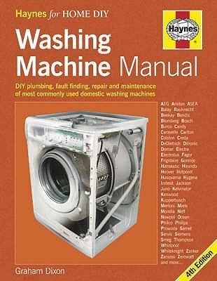The Washing Machine Manual: DIY Plumbing, Maintenance, Repair. Graham Dixon Graham Dixon