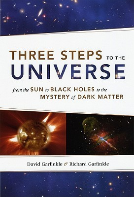 Three Steps to the Universe: From the Sun to Black Holes to the Mystery of Dark Matter David Garfinkle
