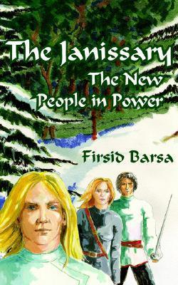 The Janissary: The New People in Power  by  Firsid Barsa
