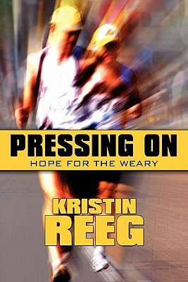 Pressing on: Hope for the Weary Kristin Reeg