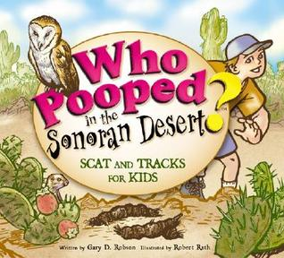 Who Pooped in the Sonoran Desert?: Scats and Tracks for Kids Gary D. Robson