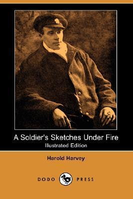 A Soldiers Sketches Under Fire (Illustrated Edition)  by  Harold Harvey