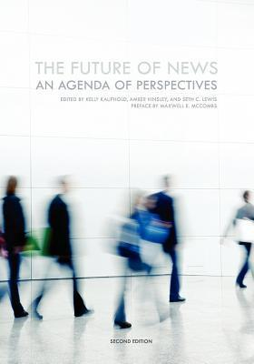 The Future of News: An Agenda of Perspectives Kelly Kaufhold