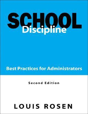 School Discipline: Best Practices for Administrators  by  Louis Rosen