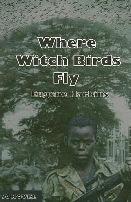 Where Witch Birds Fly  by  Eugene Harkins