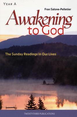 Awakening to God: The Sunday Readings in Our Lives, Year A  by  Fran Salone-Pelletier