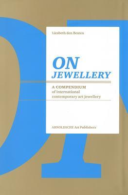 On Jewellery: A Compendium of International Contemporary Art Jewellery  by  Liesbeth den Besten