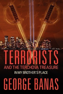 Terrorists and the Terchova Treasure: In My Brothers Place  by  George Banas