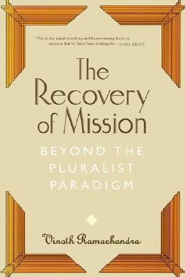 The Recovery of Mission: Beyond the Pluralist Paradigm  by  Vinoth Ramachandra