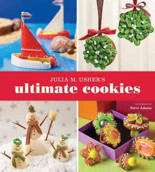 Julia M. Ushers Ultimate Cookies  by  Julia M. Usher