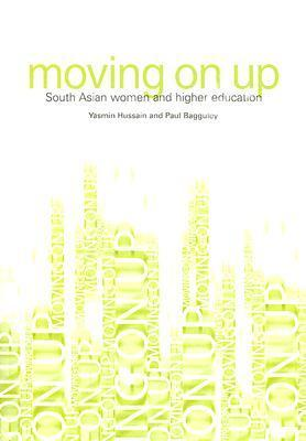 Moving On Up: South Asian Women And Higher Education  by  Yasmin Hussain