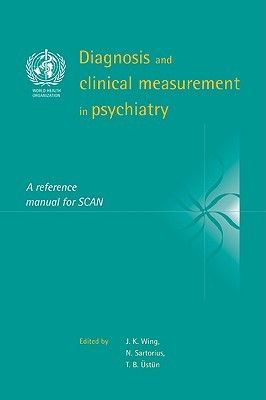 Diagnosis and Clinical Measurement in Psychiatry: A Reference Manual for Scan  by  J.K. Wing