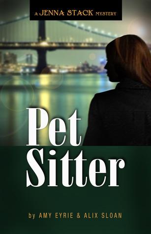 Pet Sitter: A Jenna Stack Mystery (A Jenna Stack Mystery, #1)  by  Amy Eyrie