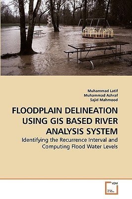 Floodplain Delineation Using GIS Based River Analysis System  by  Muhammad Latif
