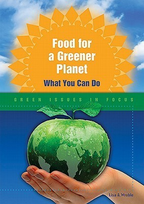 Food for a Greener Planet: What You Can Do Lisa A. Wroble