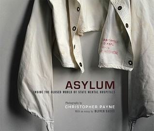 Asylum: Inside the Closed World of State Mental Hospitals Christopher J. Payne