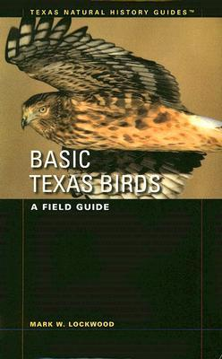 Basic Texas Birds: A Field Guide (Texas Natural History Guides  by  Mark W. Lockwood