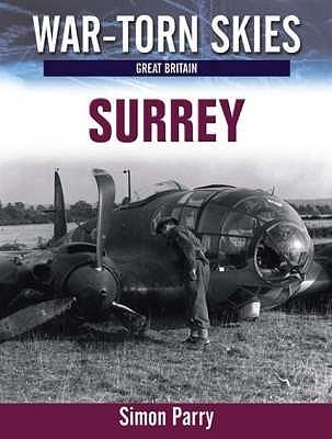 War Torn Skies Battle Of Britain Surrey: The Air War Over Surrey Simon Parry