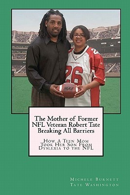 The Mother of Former NFL Veteran Robert Tate - Breaking All Barriers: How a Teen Mom Took Her Son from Dyslexia to the NFL  by  Michele Burnett Tate Washington