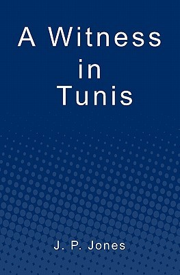 A Witness In Tunis  by  J. P. Jones