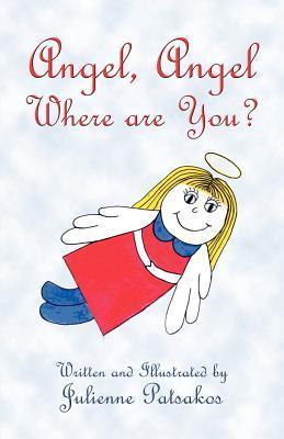 Angel, Angel Where Are You? Julienne Patsakos