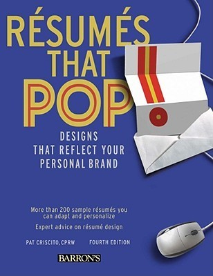 Resumes That Pop!: Designs That Reflect Your Personal Brand Pat Criscito