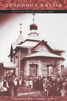Orthodox Russia: Belief and Practice Under the Tsars  by  Valerie A. Kivelson