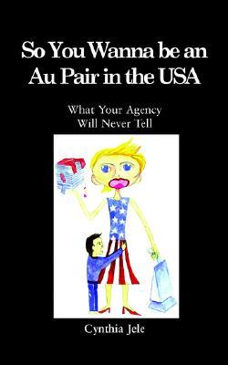 So You Wanna Be an Au Pair in the USA  by  Cynthia Jele