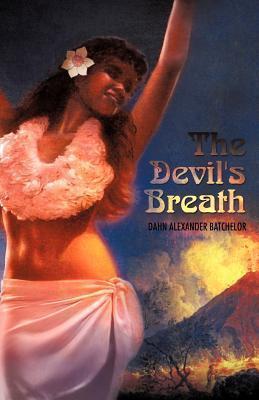 The Devils Breath  by  Dahn Alexander Batchelor