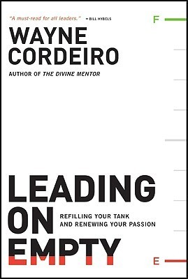 Leading on Empty: Refilling Your Tank and Renewing Your Passion Wayne Cordeiro
