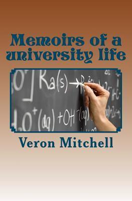 Memoirs of a University Life Veron G. Mitchell