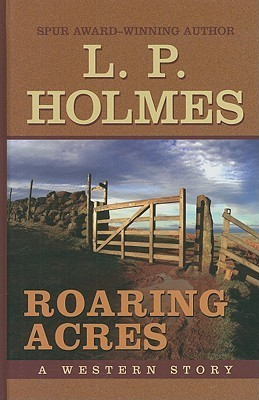 Roaring Acres: A Western Story L.P. Holmes