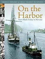 On the Harbor - From Black Friday to Nirvana John C. Hughes