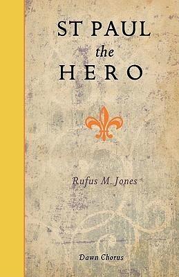 St Paul the Hero  by  Rufus M Jones