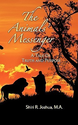 The Animals Messenger: A Tale of Truth and Purpose  by  Shiri R. Joshua