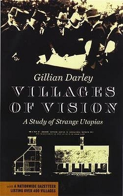 Villages of Vision: A Study of Strange Utopias. Gillian Darley Gillian Darley