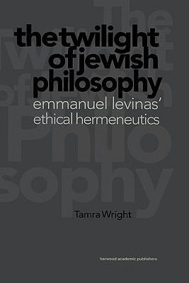 Twilight of Jewish Philosophy Tamra Wright