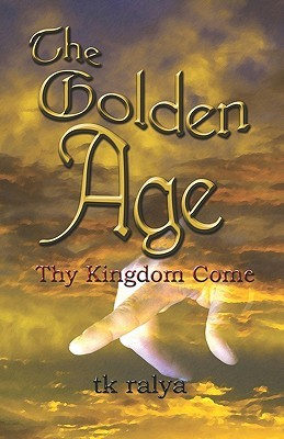 The Golden Age: Thy Kingdom Come  by  T.K. Ralya