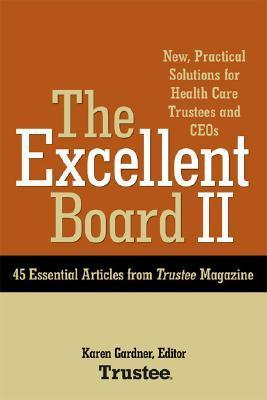 The Excellent Board Ii: New, Practical Solutions For Health Care Trustees And CEOs  by  Karen Gardner