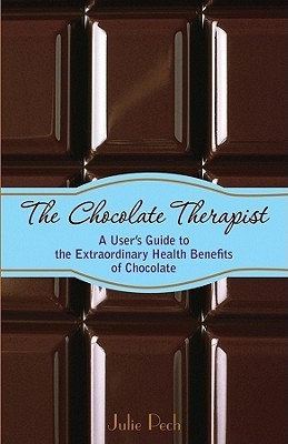 The Chocolate Therapist: A Users Guide to the Extraordinary Health Benefits of Chocolate Julie Pech