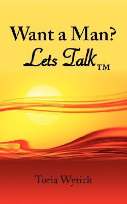 Want a Man? Lets Talk Toria Wyrick