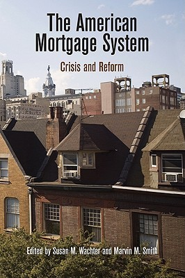 The American Mortgage System: Crisis and Reform Susan M. Wachter