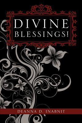 Divine Blessings!  by  Deanna D. Inabnit