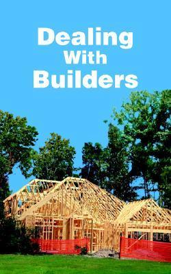 Dealing with Builders  by  Christopher A. Dorris