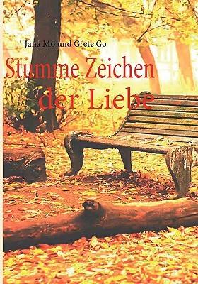 Stumme Zeichen Der Liebe  by  Jana Mo