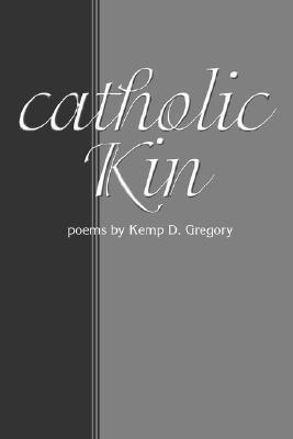Catholic Kin  by  Kemp D. Gregory